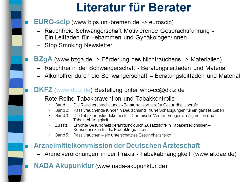 Literatur für Berater n EURO-scip (www.bips.uni-bremen.de -> euroscip) –Rauchfreie Schwangerschaft Motivierende Gesprächsführung - Ein Leitfaden für H