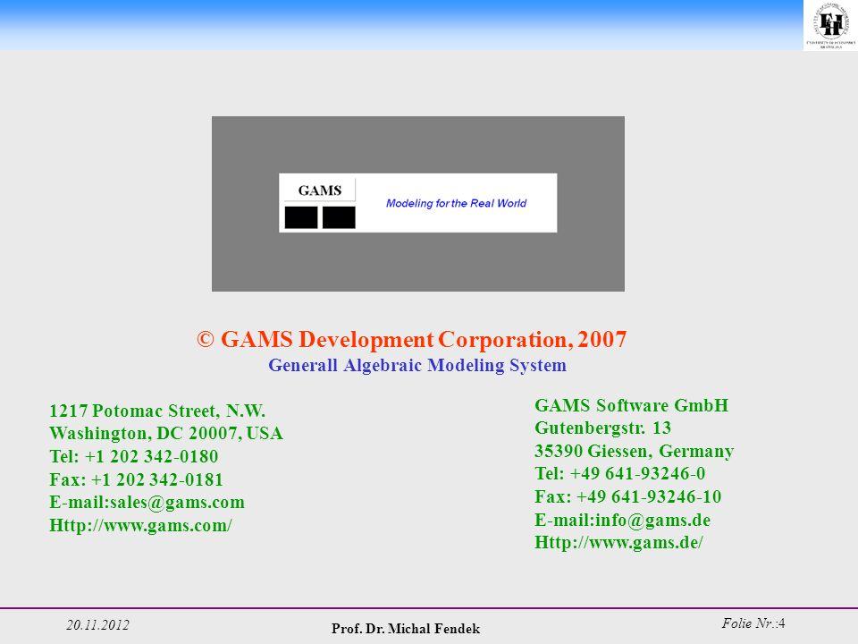 20.11.2012 Prof. Dr. Michal Fendek Folie Nr.:4 © GAMS Development Corporation, 2007 Generall Algebraic Modeling System 1217 Potomac Street, N.W. Washi