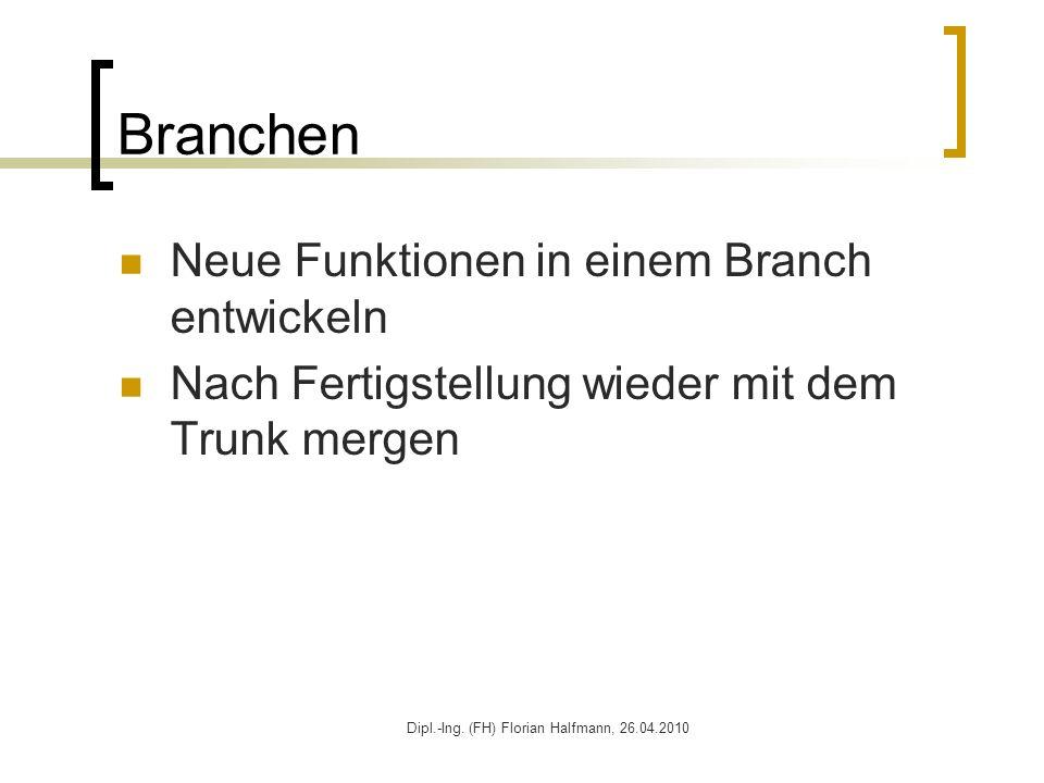 Dipl.-Ing. (FH) Florian Halfmann, 26.04.2010 Branchen Neue Funktionen in einem Branch entwickeln Nach Fertigstellung wieder mit dem Trunk mergen