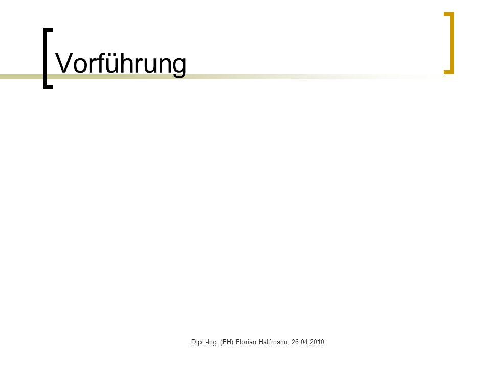 Dipl.-Ing. (FH) Florian Halfmann, 26.04.2010 Vorführung