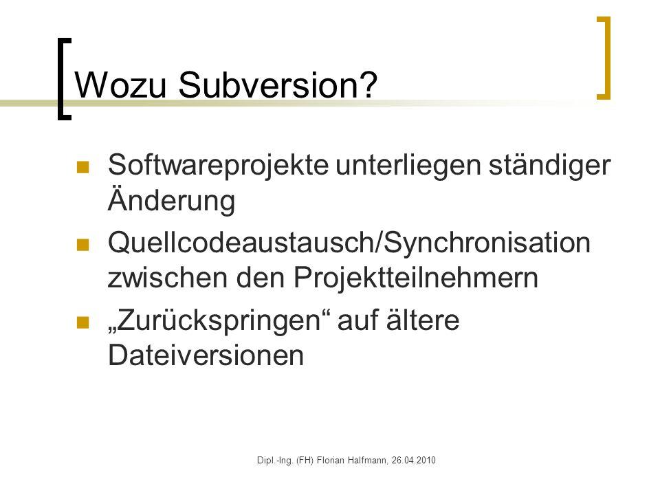 Dipl.-Ing. (FH) Florian Halfmann, 26.04.2010 Wozu Subversion? Softwareprojekte unterliegen ständiger Änderung Quellcodeaustausch/Synchronisation zwisc