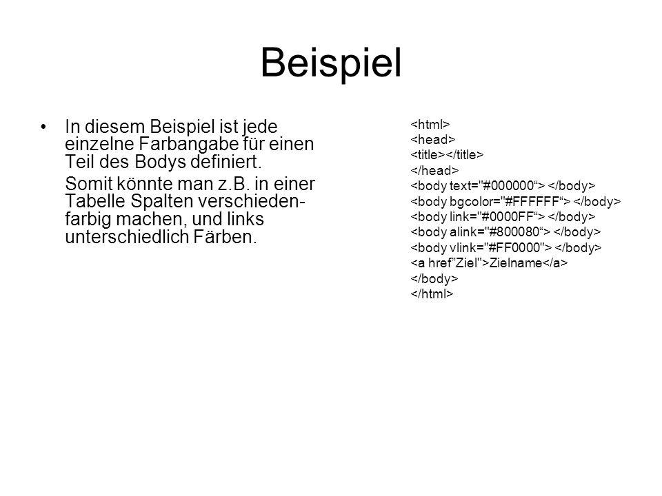 Beispiel In diesem Beispiel ist jede einzelne Farbangabe für einen Teil des Bodys definiert. Somit könnte man z.B. in einer Tabelle Spalten verschiede