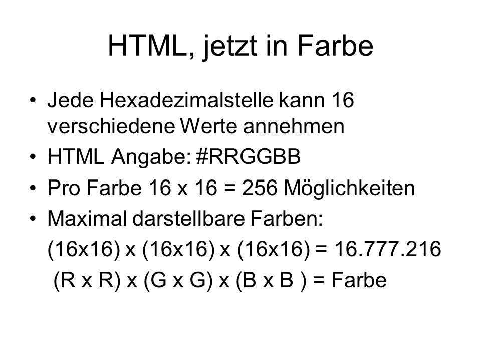 HTML, jetzt in Farbe Jede Hexadezimalstelle kann 16 verschiedene Werte annehmen HTML Angabe: #RRGGBB Pro Farbe 16 x 16 = 256 Möglichkeiten Maximal dar