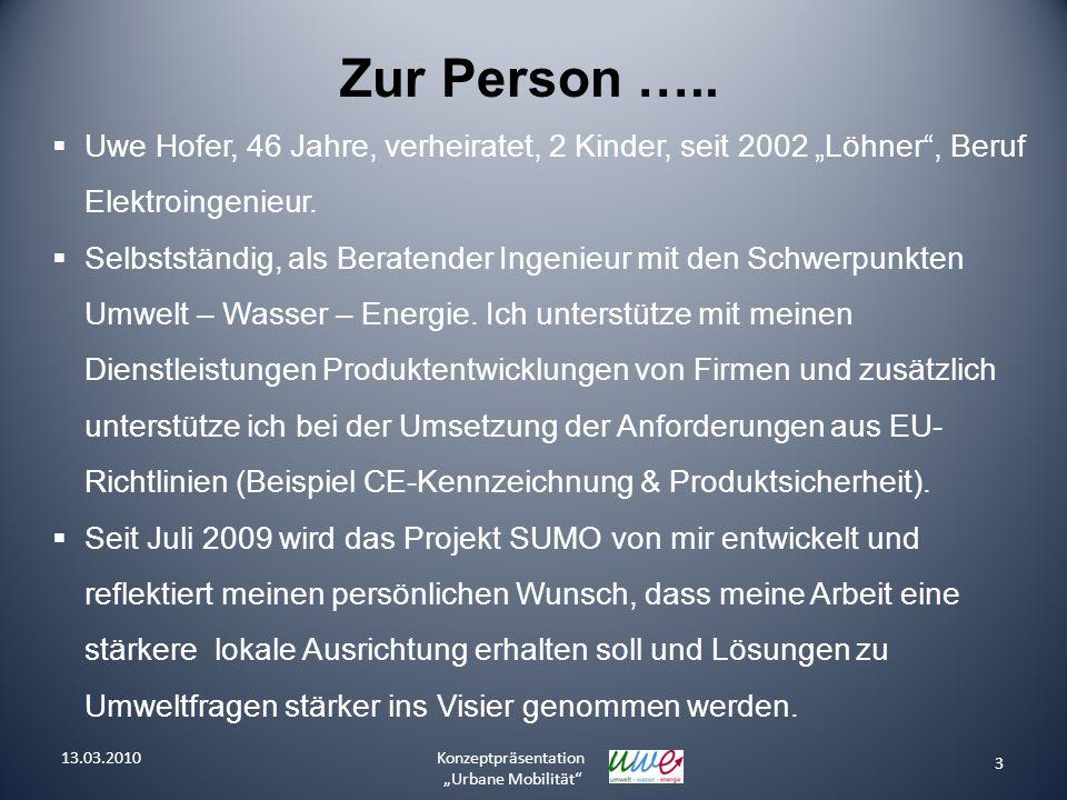 3 Konzeptpräsentation Urbane Mobilität Zur Person ….. Uwe Hofer, 46 Jahre, verheiratet, 2 Kinder, seit 2002 Löhner, Beruf Elektroingenieur. Selbststän