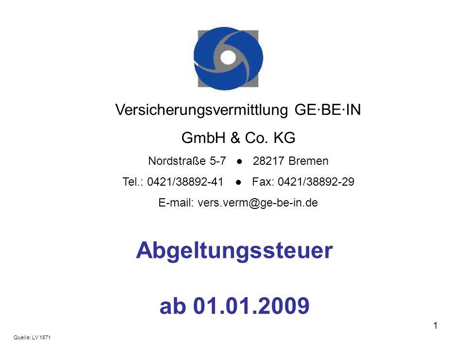 1 Abgeltungssteuer ab 01.01.2009 Versicherungsvermittlung GE·BE·IN GmbH & Co. KG Nordstraße 5-7 28217 Bremen Tel.: 0421/38892-41 Fax: 0421/38892-29 E-