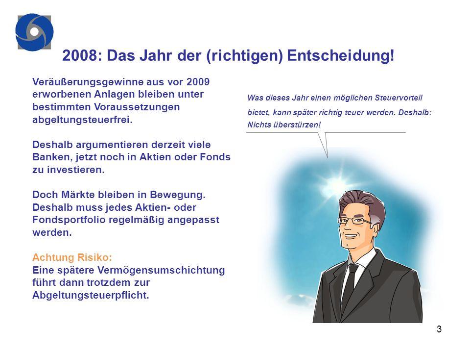 3 2008: Das Jahr der (richtigen) Entscheidung! Veräußerungsgewinne aus vor 2009 erworbenen Anlagen bleiben unter bestimmten Voraussetzungen abgeltungs