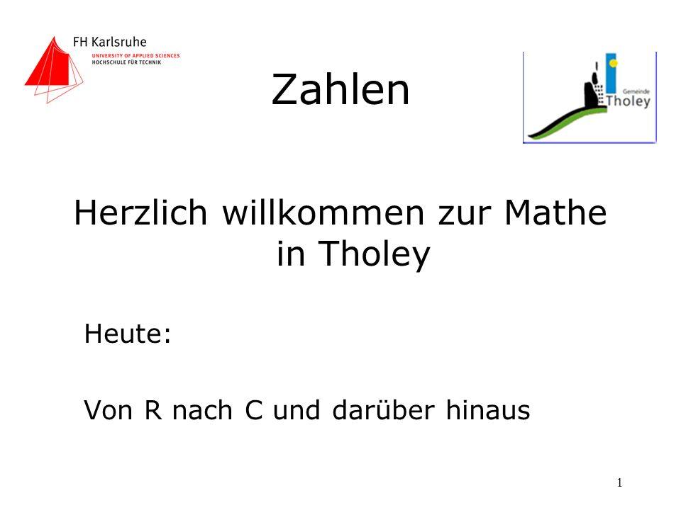1 Zahlen Herzlich willkommen zur Mathe in Tholey Heute: Von R nach C und darüber hinaus