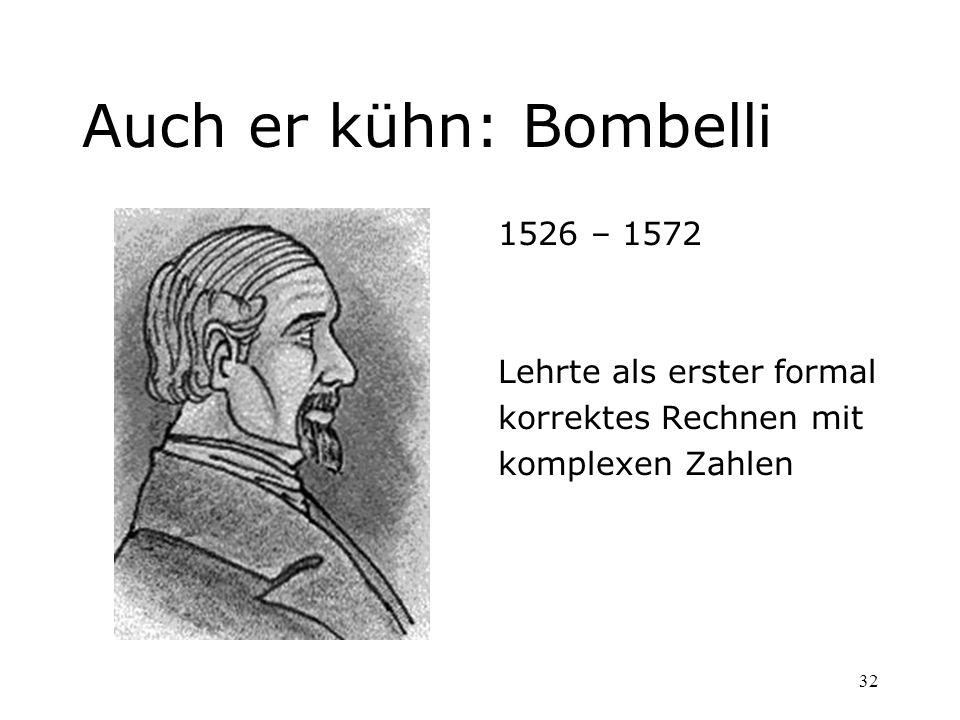 32 Auch er kühn: Bombelli 1526 – 1572 Lehrte als erster formal korrektes Rechnen mit komplexen Zahlen