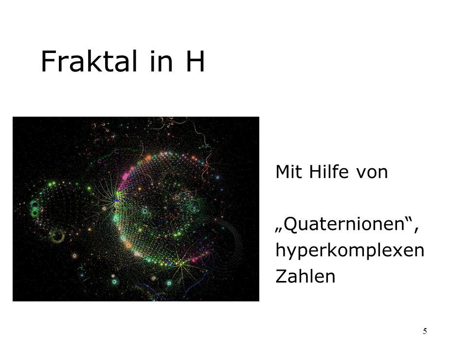 66 Quaternionen: H in der Math.: H steht für hyperkomplexe Systeme In H gilt nicht: ab = ba (Kommutativgesetz) H ist eindeutig bestimmt Fundamentalsatz der Algebra in H Viele Funktionen möglich in H, z.B e z