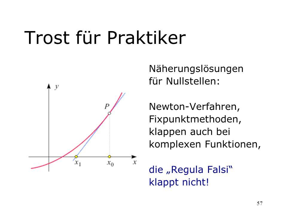 57 Trost für Praktiker Näherungslösungen für Nullstellen: Newton-Verfahren, Fixpunktmethoden, klappen auch bei komplexen Funktionen, die Regula Falsi
