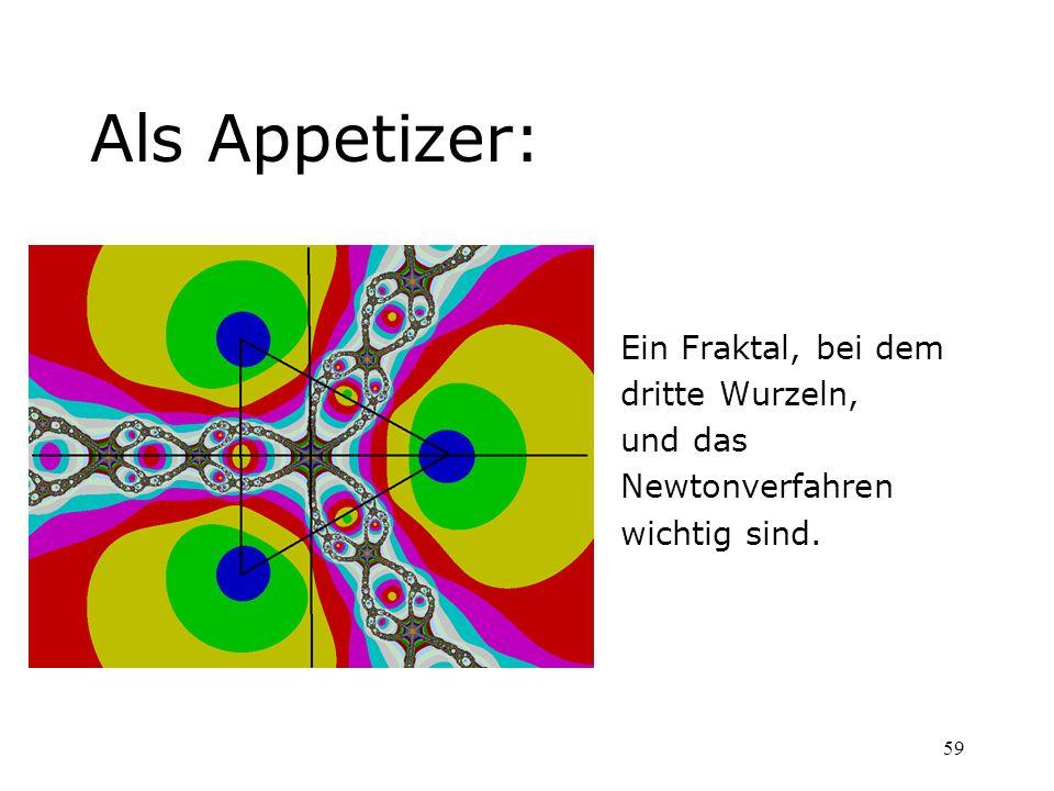59 Als Appetizer: Ein Fraktal, bei dem dritte Wurzeln, und das Newtonverfahren wichtig sind.