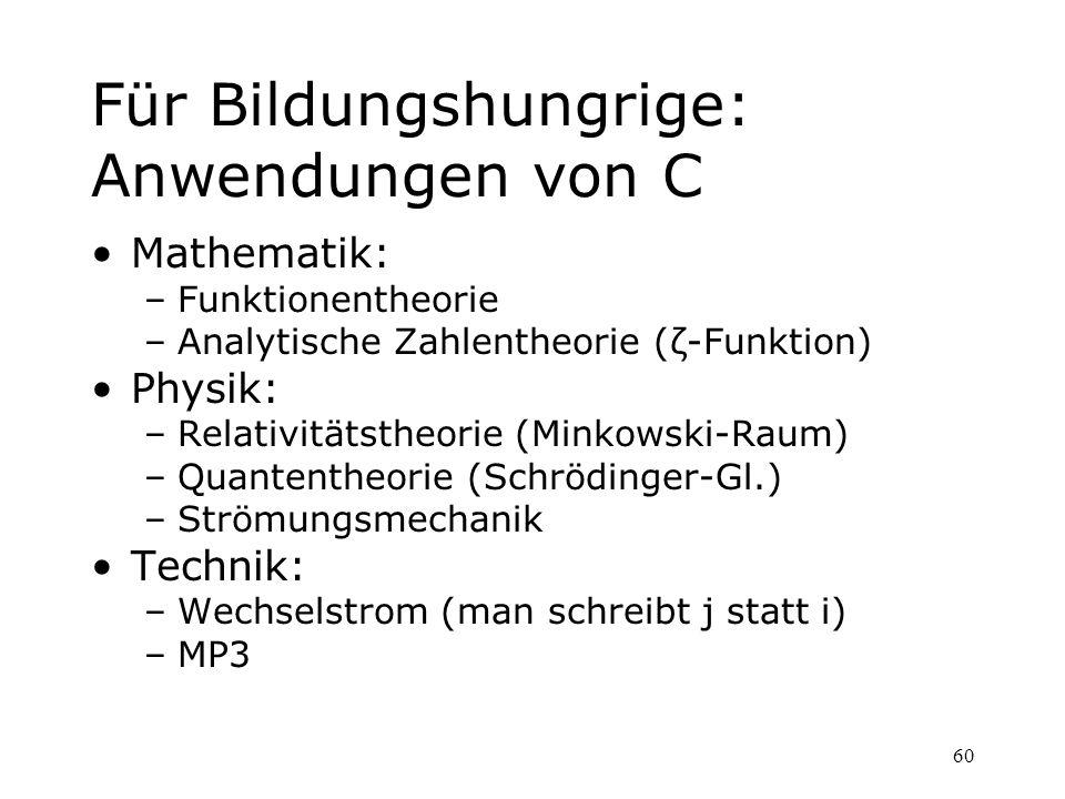 60 Für Bildungshungrige: Anwendungen von C Mathematik: –Funktionentheorie –Analytische Zahlentheorie (ζ-Funktion) Physik: –Relativitätstheorie (Minkow