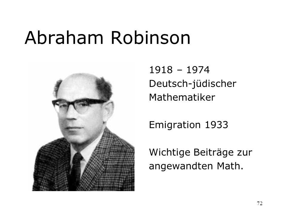 72 Abraham Robinson 1918 – 1974 Deutsch-jüdischer Mathematiker Emigration 1933 Wichtige Beiträge zur angewandten Math.
