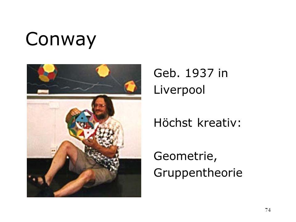 74 Conway Geb. 1937 in Liverpool Höchst kreativ: Geometrie, Gruppentheorie