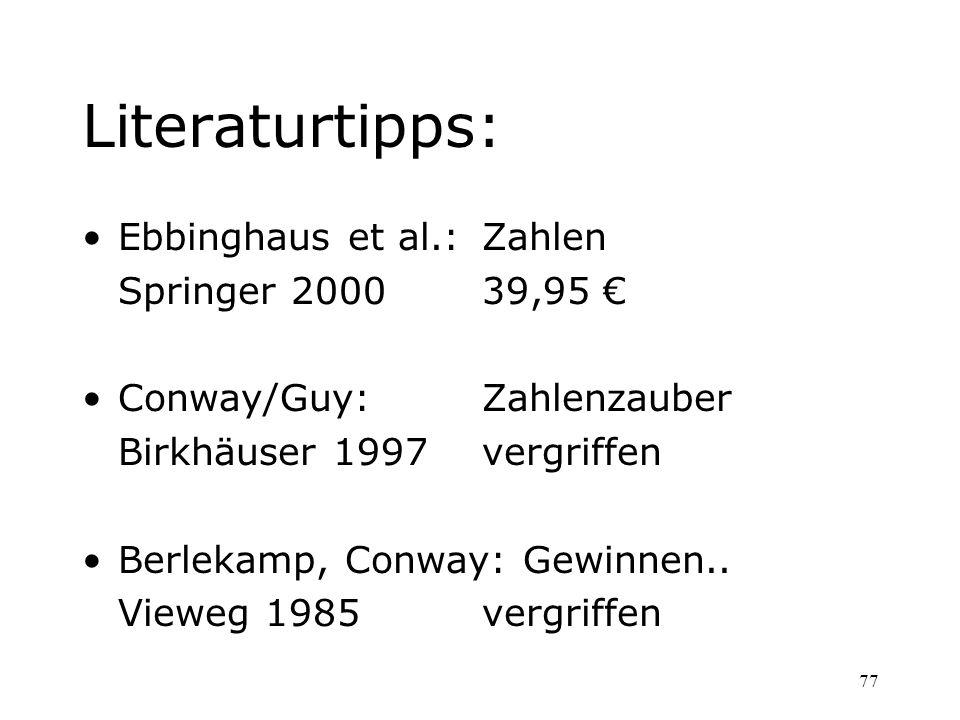 77 Literaturtipps: Ebbinghaus et al.:Zahlen Springer 200039,95 Conway/Guy:Zahlenzauber Birkhäuser 1997vergriffen Berlekamp, Conway: Gewinnen.. Vieweg
