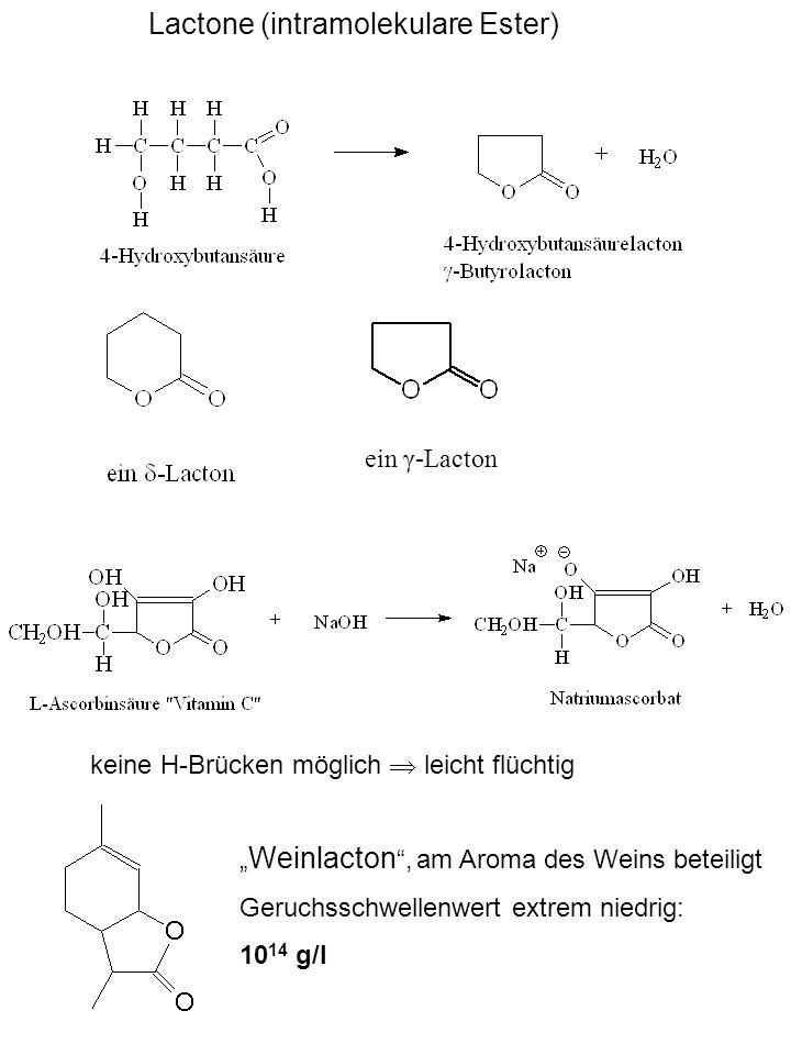 Lactone (intramolekulare Ester) ein γ-Lacton Weinlacton, am Aroma des Weins beteiligt Geruchsschwellenwert extrem niedrig: 10 14 g/l keine H-Brücken m