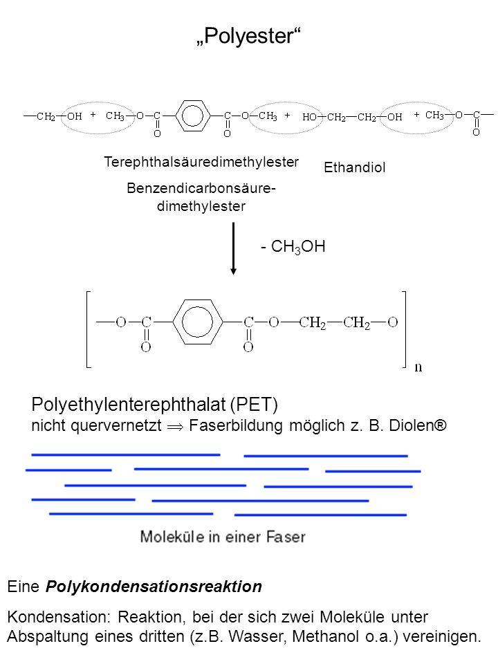 Polyester - CH 3 OH Terephthalsäuredimethylester Benzendicarbonsäure- dimethylester Ethandiol Eine Polykondensationsreaktion Kondensation: Reaktion, b