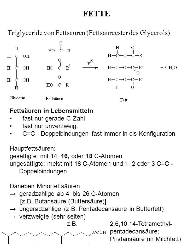 FETTE Triglyceride von Fettsäuren (Fettsäureester des Glycerols) Fettsäuren in Lebensmitteln fast nur gerade C-Zahl fast nur unverzweigt C=C - Doppelb