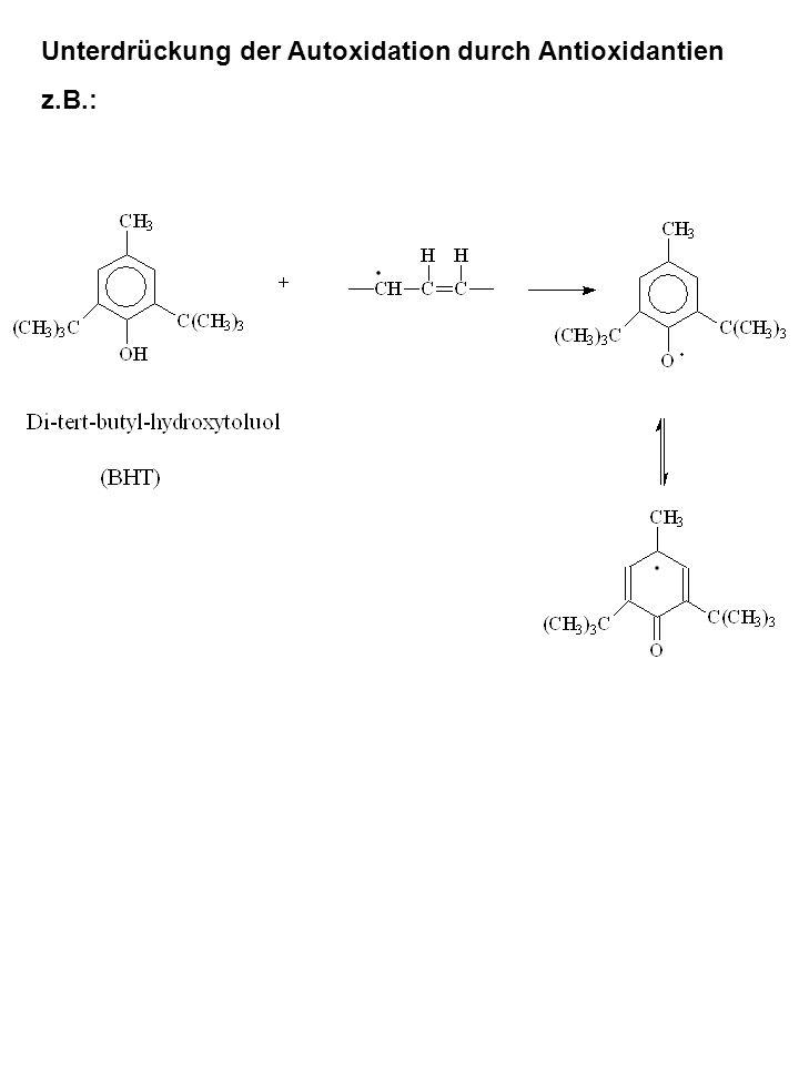 Unterdrückung der Autoxidation durch Antioxidantien z.B.: