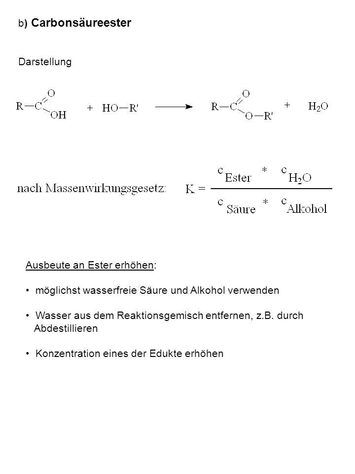 b) Carbonsäureester Darstellung Ausbeute an Ester erhöhen: möglichst wasserfreie Säure und Alkohol verwenden Wasser aus dem Reaktionsgemisch entfernen