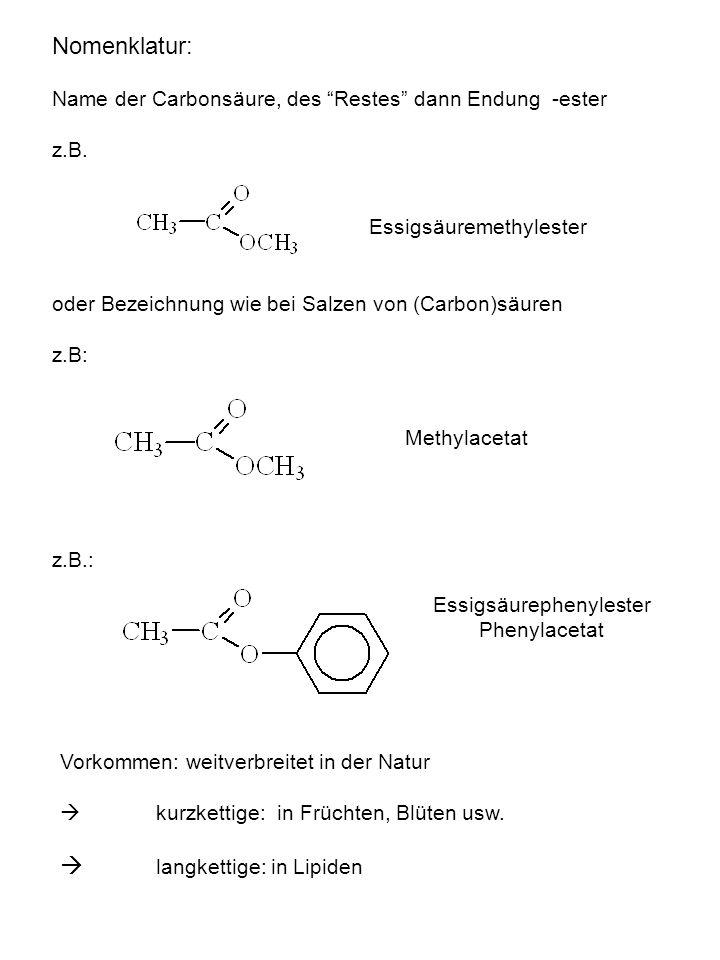 Nomenklatur: Name der Carbonsäure, des Restes dann Endung -ester z.B. oder Bezeichnung wie bei Salzen von (Carbon)säuren z.B: z.B.: Essigsäuremethyles