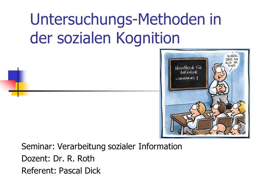 Untersuchungs-Methoden in der sozialen Kognition Seminar: Verarbeitung sozialer Information Dozent: Dr. R. Roth Referent: Pascal Dick