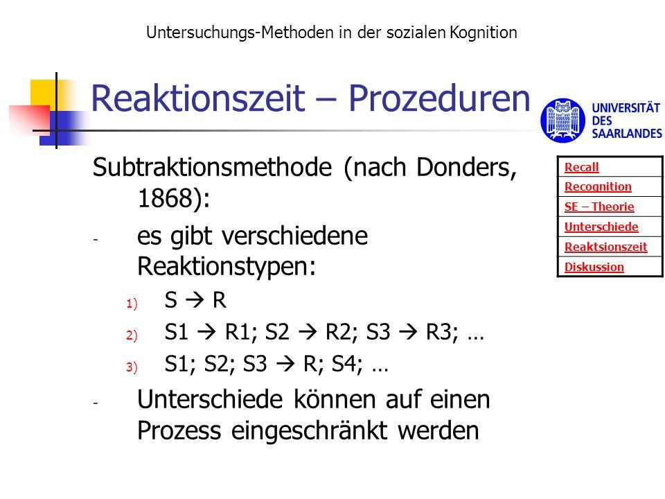 Reaktionszeit – Prozeduren Subtraktionsmethode (nach Donders, 1868): - es gibt verschiedene Reaktionstypen: 1) S R 2) S1 R1; S2 R2; S3 R3; … 3) S1; S2