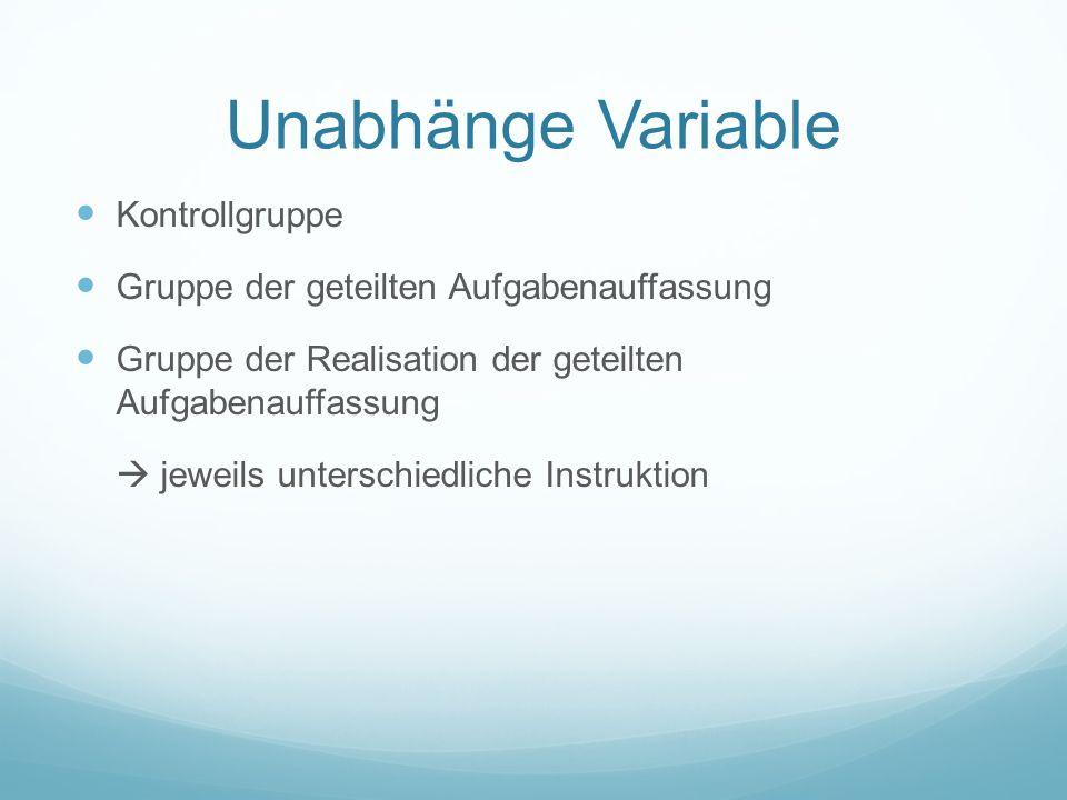 Unabhänge Variable Kontrollgruppe Gruppe der geteilten Aufgabenauffassung Gruppe der Realisation der geteilten Aufgabenauffassung jeweils unterschiedliche Instruktion