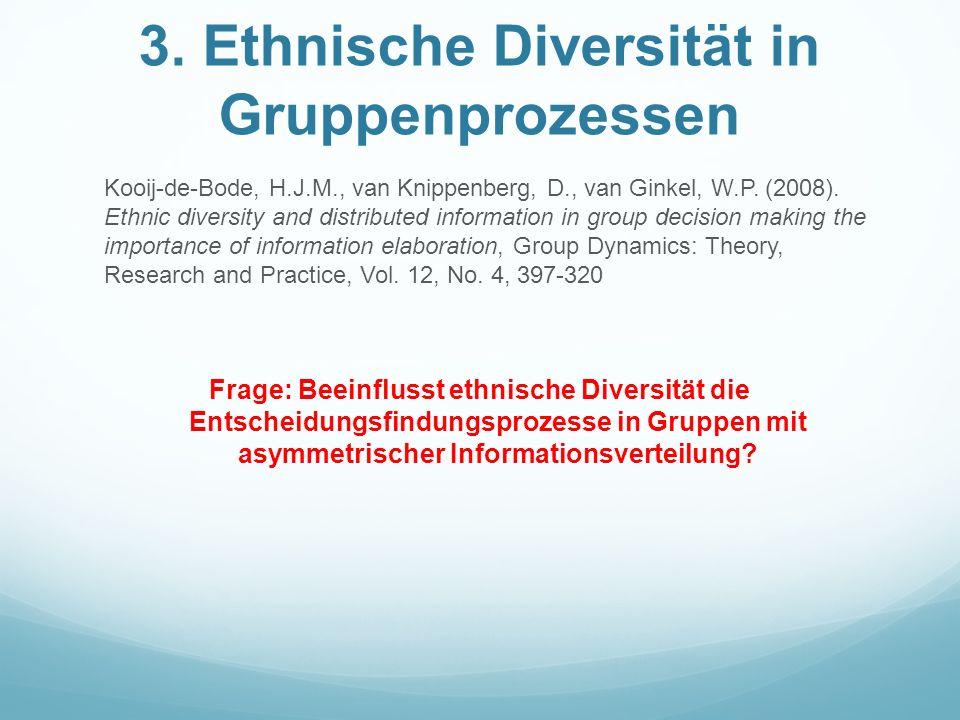 3. Ethnische Diversität in Gruppenprozessen Kooij-de-Bode, H.J.M., van Knippenberg, D., van Ginkel, W.P. (2008). Ethnic diversity and distributed info