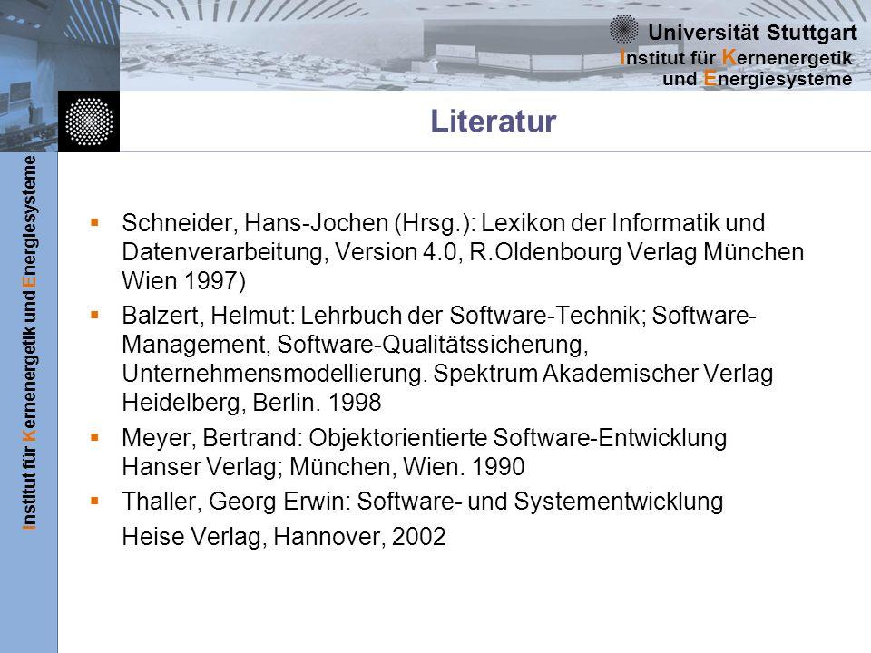 Universität Stuttgart Institut für Kernenergetik und Energiesysteme I nstitut für K ernenergetik und E nergiesysteme Danksagung Aus folgenden Vorlesungen und Foliensammlungen aus dem Bereich Softwaretechnik konnten wir Anregungen zur Gestaltung dieses Lernmoduls gewinnen: P.Göhner IAS Vorgehensmodell IAS Universität Stuttgart