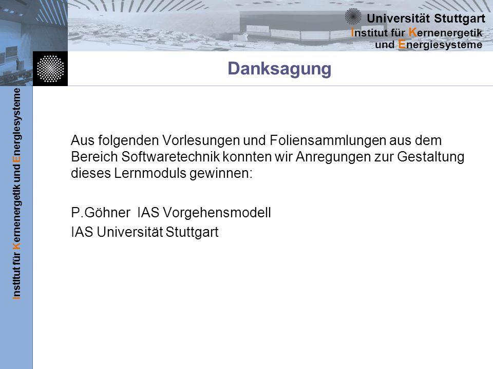 Universität Stuttgart Institut für Kernenergetik und Energiesysteme I nstitut für K ernenergetik und E nergiesysteme Danksagung Aus folgenden Vorlesun