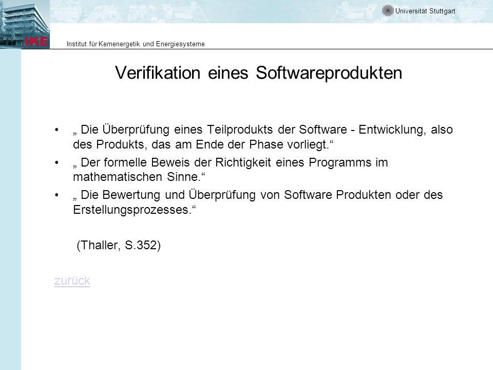 Universität Stuttgart Institut für Kernenergetik und Energiesysteme Verifikation eines Softwareprodukten Die Überprüfung eines Teilprodukts der Software - Entwicklung, also des Produkts, das am Ende der Phase vorliegt.