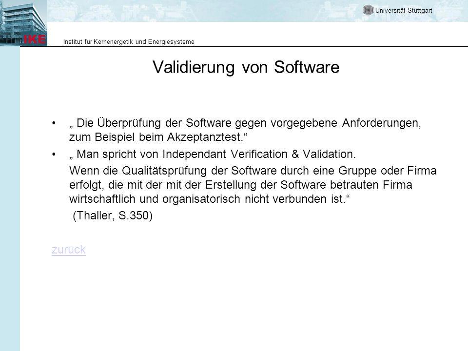 Universität Stuttgart Institut für Kernenergetik und Energiesysteme Validierung von Software Die Überprüfung der Software gegen vorgegebene Anforderungen, zum Beispiel beim Akzeptanztest.