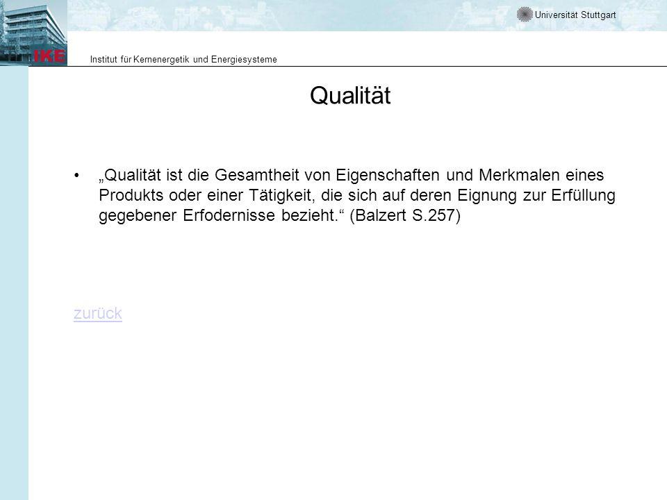 Universität Stuttgart Institut für Kernenergetik und Energiesysteme Qualität Qualität ist die Gesamtheit von Eigenschaften und Merkmalen eines Produkts oder einer Tätigkeit, die sich auf deren Eignung zur Erfüllung gegebener Erfodernisse bezieht.