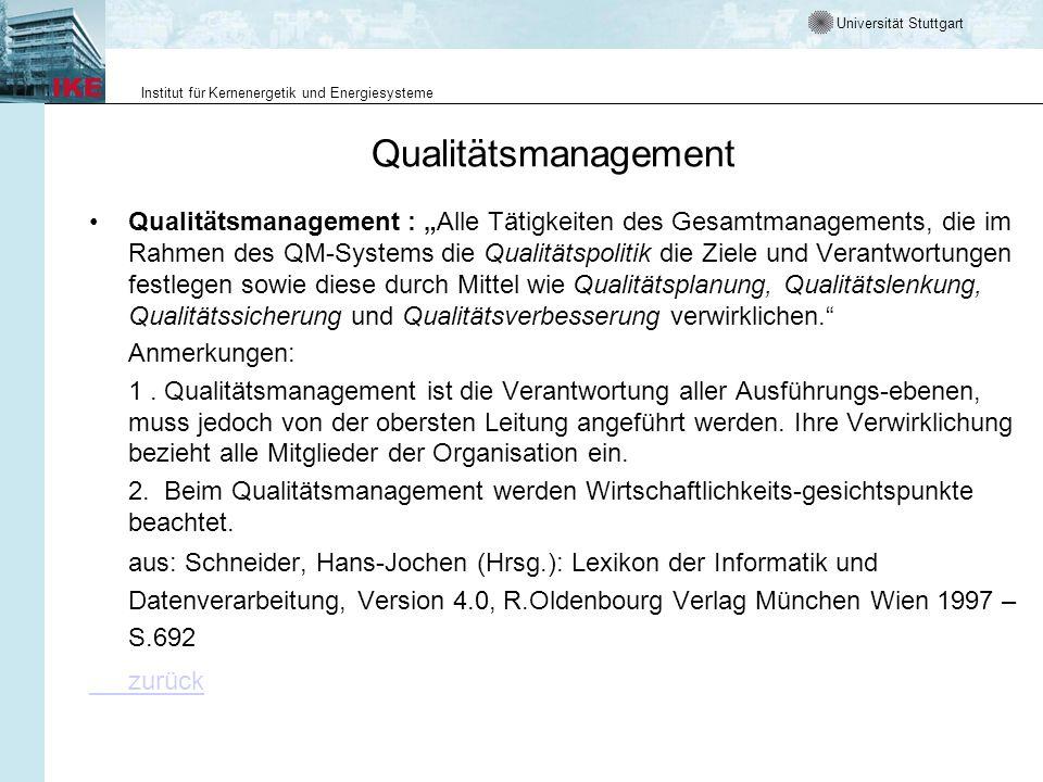 Universität Stuttgart Institut für Kernenergetik und Energiesysteme Qualitätsmanagement Qualitätsmanagement : Alle Tätigkeiten des Gesamtmanagements, die im Rahmen des QM Systems die Qualitätspolitik die Ziele und Verantwortungen festlegen sowie diese durch Mittel wie Qualitätsplanung, Qualitätslenkung, Qualitätssicherung und Qualitätsverbesserung verwirklichen.