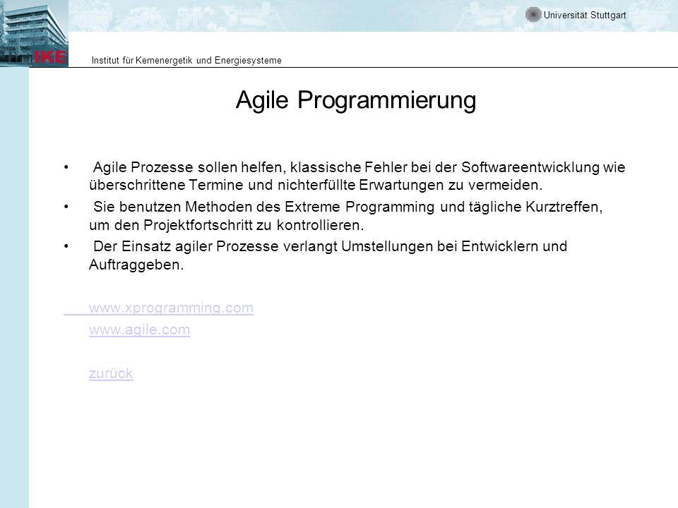 Universität Stuttgart Institut für Kernenergetik und Energiesysteme Agile Programmierung Agile Prozesse sollen helfen, klassische Fehler bei der Softwareentwicklung wie überschrittene Termine und nichterfüllte Erwartungen zu vermeiden.