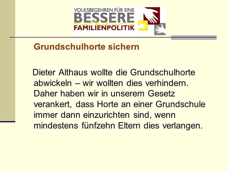 Grundschulhorte sichern Dieter Althaus wollte die Grundschulhorte abwickeln – wir wollten dies verhindern. Daher haben wir in unserem Gesetz verankert