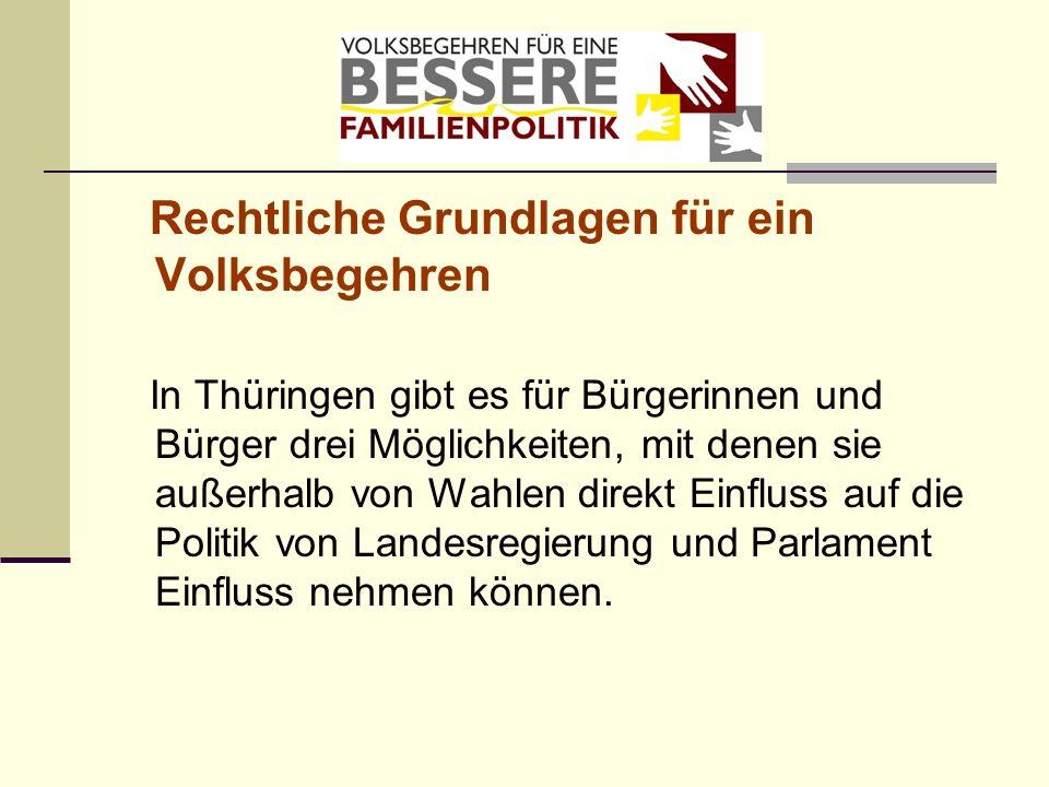 Rechtliche Grundlagen für ein Volksbegehren In Thüringen gibt es für Bürgerinnen und Bürger drei Möglichkeiten, mit denen sie außerhalb von Wahlen dir