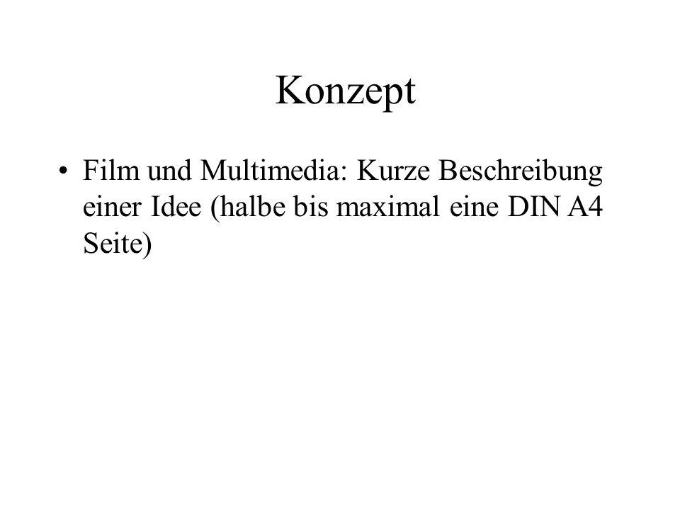 Konzept Film und Multimedia: Kurze Beschreibung einer Idee (halbe bis maximal eine DIN A4 Seite)