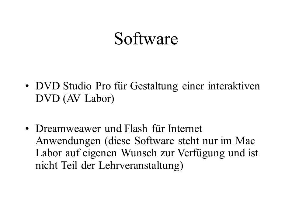 Software DVD Studio Pro für Gestaltung einer interaktiven DVD (AV Labor) Dreamweawer und Flash für Internet Anwendungen (diese Software steht nur im Mac Labor auf eigenen Wunsch zur Verfügung und ist nicht Teil der Lehrveranstaltung)