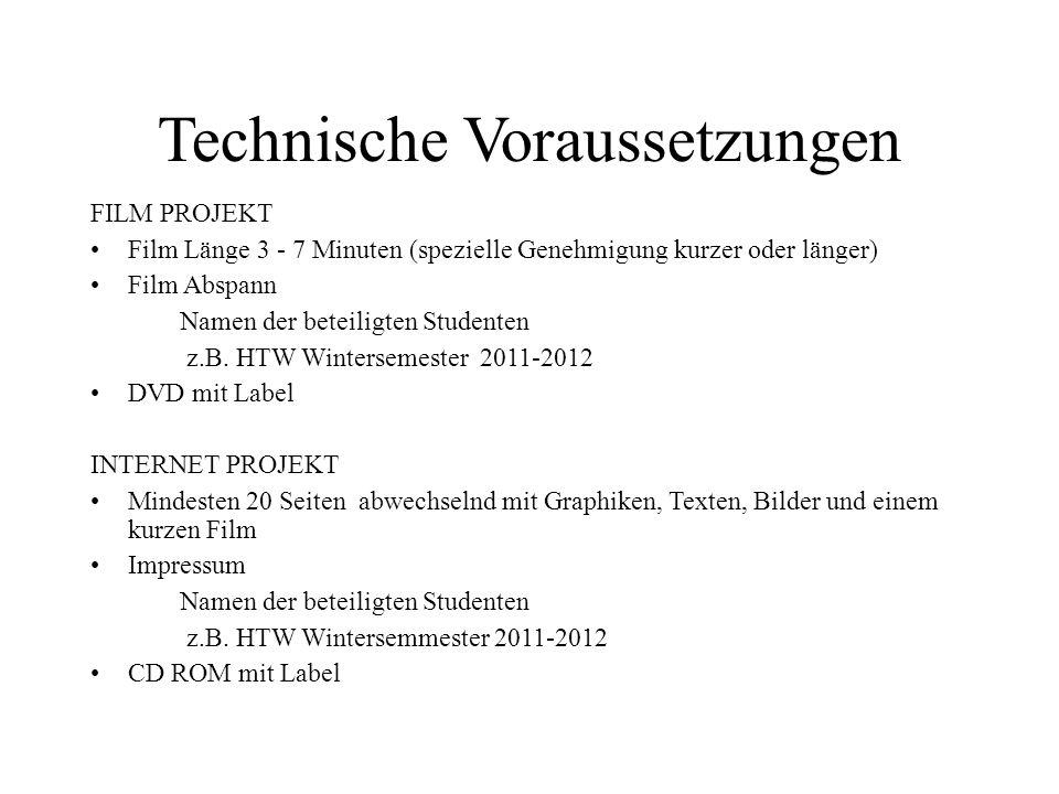 Technische Voraussetzungen FILM PROJEKT Film Länge 3 - 7 Minuten (spezielle Genehmigung kurzer oder länger) Film Abspann Namen der beteiligten Student
