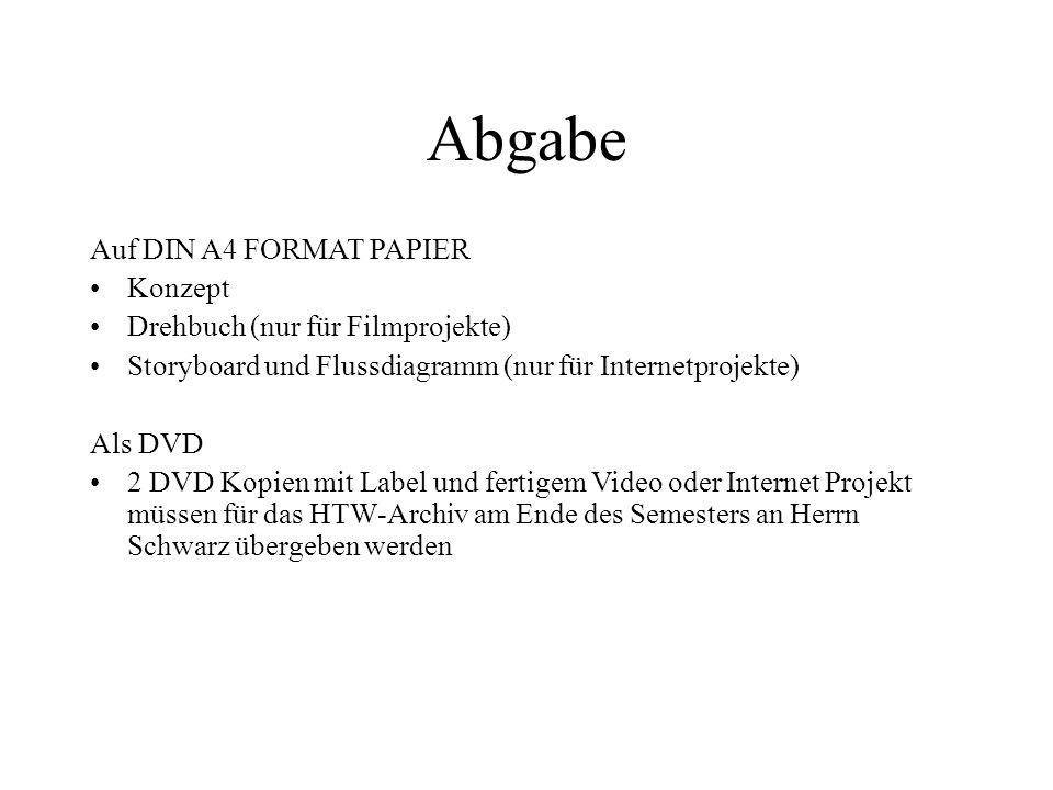 Abgabe Auf DIN A4 FORMAT PAPIER Konzept Drehbuch (nur für Filmprojekte) Storyboard und Flussdiagramm (nur für Internetprojekte) Als DVD 2 DVD Kopien m