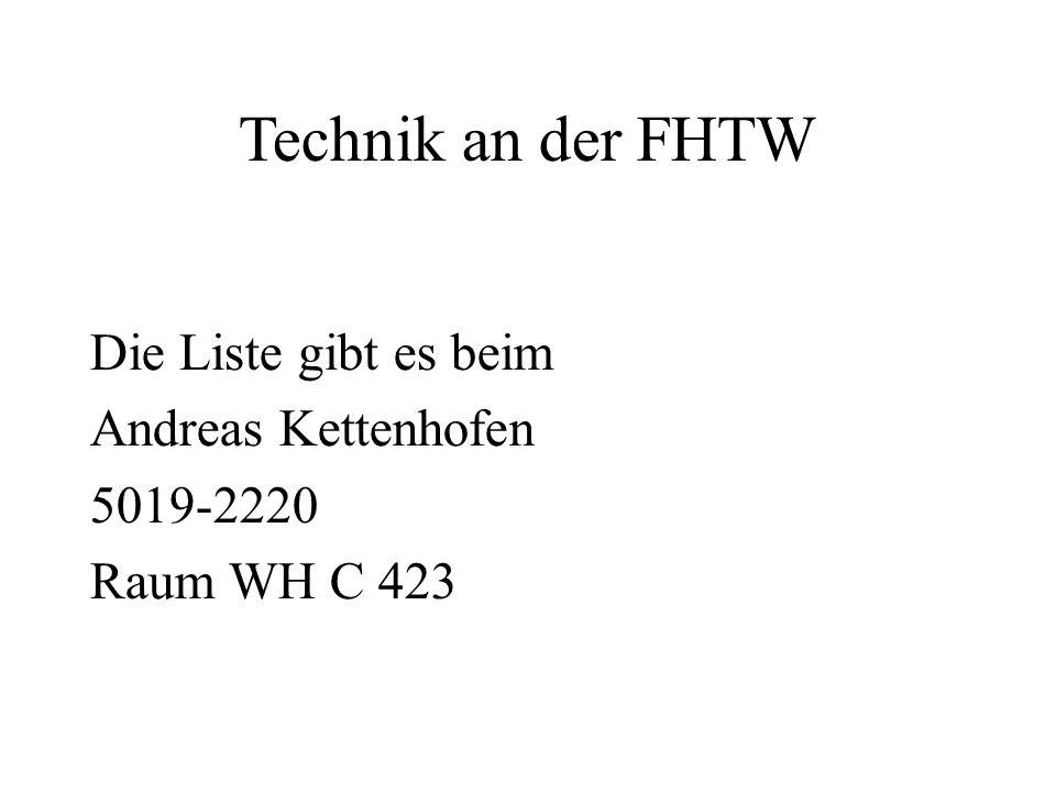 Technik an der FHTW Die Liste gibt es beim Andreas Kettenhofen 5019-2220 Raum WH C 423