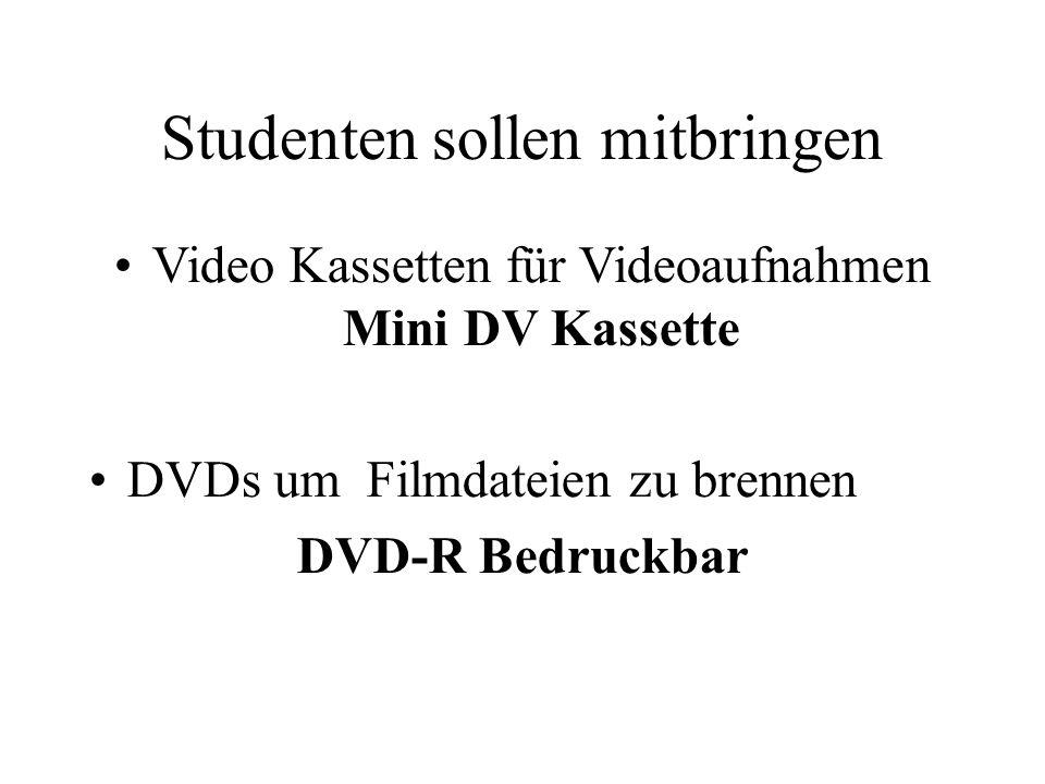 Studenten sollen mitbringen Video Kassetten für Videoaufnahmen Mini DV Kassette DVDs um Filmdateien zu brennen DVD-R Bedruckbar