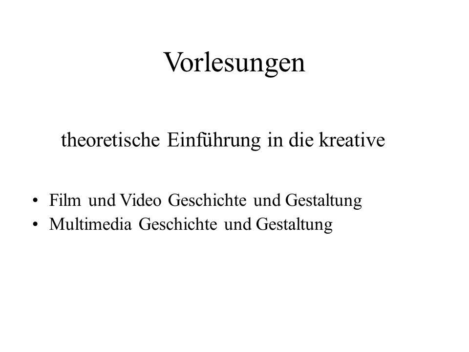 Vorlesungen Film und Video Geschichte und Gestaltung Multimedia Geschichte und Gestaltung theoretische Einführung in die kreative