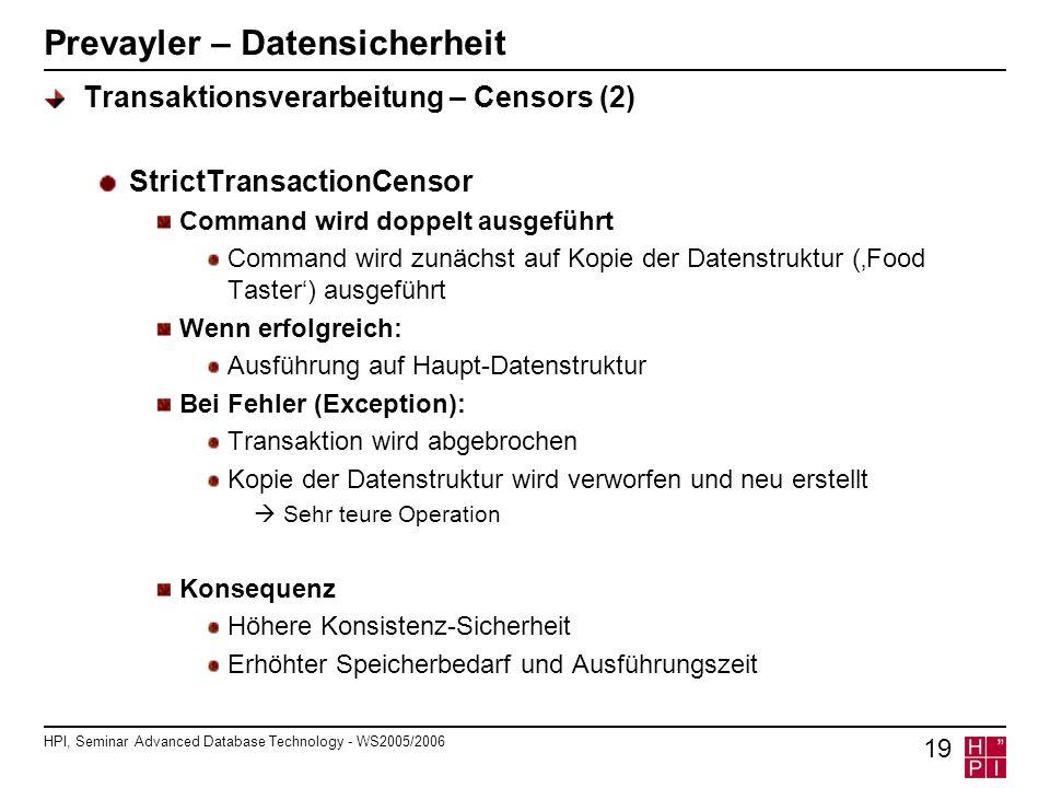 HPI, Seminar Advanced Database Technology - WS2005/2006 19 Prevayler – Datensicherheit Transaktionsverarbeitung – Censors (2) StrictTransactionCensor