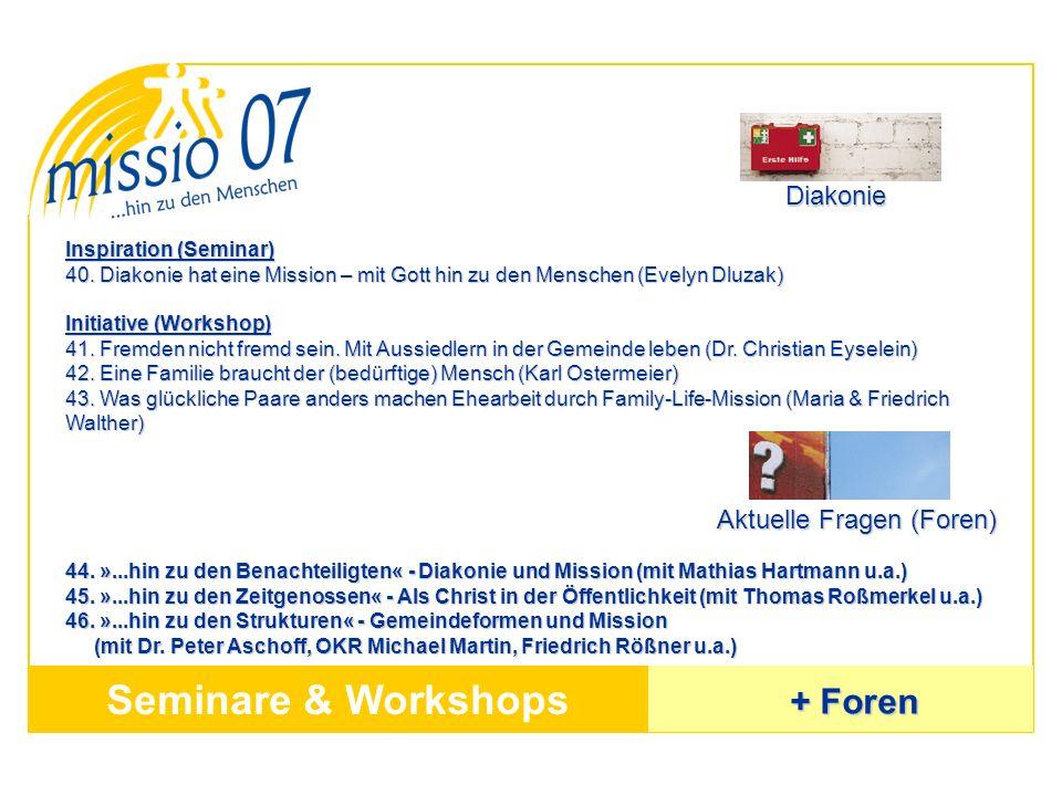 Seminare & Workshops Inspiration (Seminar) 40. Diakonie hat eine Mission – mit Gott hin zu den Menschen (Evelyn Dluzak) Initiative (Workshop) 41. Frem