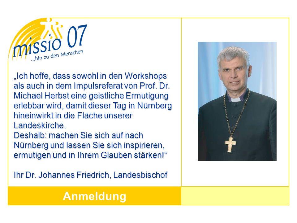 Anmeldung Ich hoffe, dass sowohl in den Workshops als auch in dem Impulsreferat von Prof. Dr. Michael Herbst eine geistliche Ermutigung erlebbar wird,