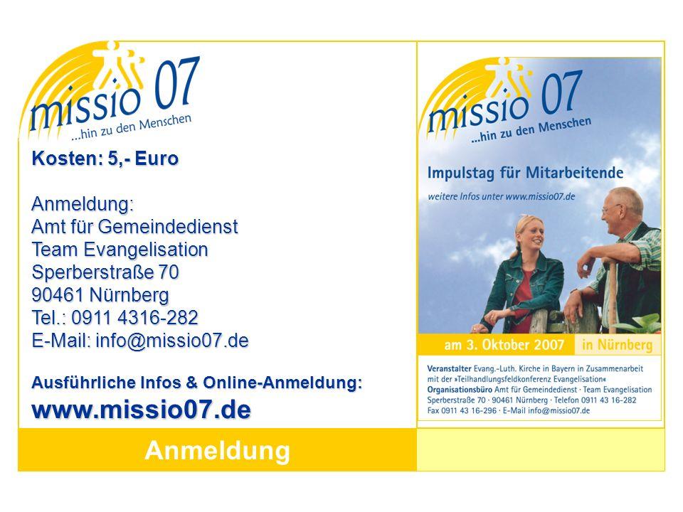 Anmeldung Kosten: 5,- Euro Anmeldung: Amt für Gemeindedienst Team Evangelisation Sperberstraße 70 90461 Nürnberg Tel.: 0911 4316-282 E-Mail: info@miss