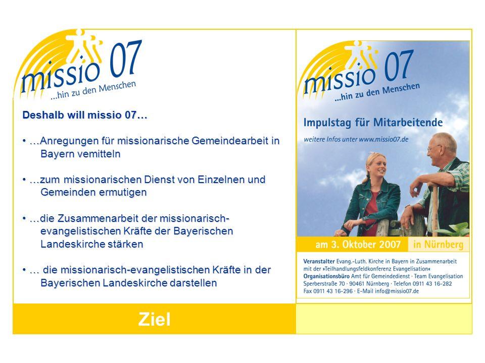 Ziel Deshalb will missio 07… …Anregungen für missionarische Gemeindearbeit in …Anregungen für missionarische Gemeindearbeit in Bayern vemitteln Bayern